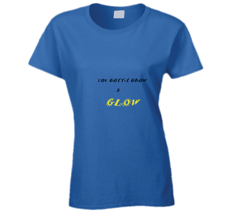 Grow To Glow Ladies Sexy Tee