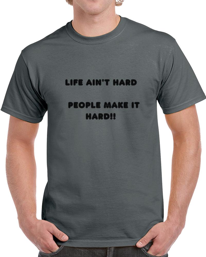 100% Cotton Life Ain't Hard T-shirt