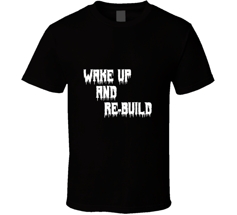 Wake Up And Re-build T-shirt ( Make It A Community Fundraiser)