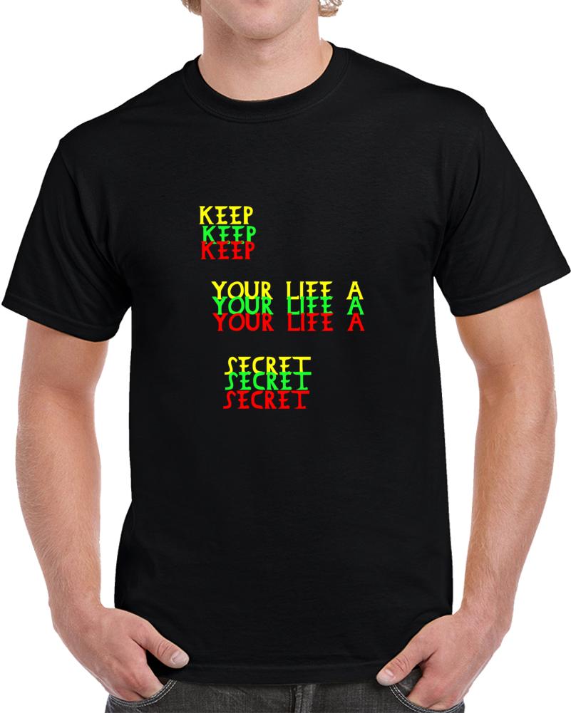 Keep Your Life A Secret T-shirt