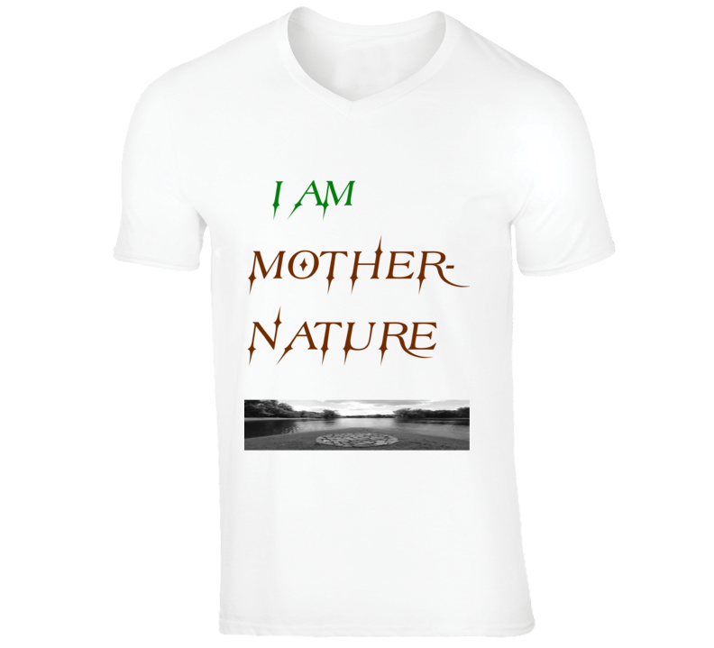 I Am Mother- Nature 100% Cotton Great Quality V- Neck T-shirt
