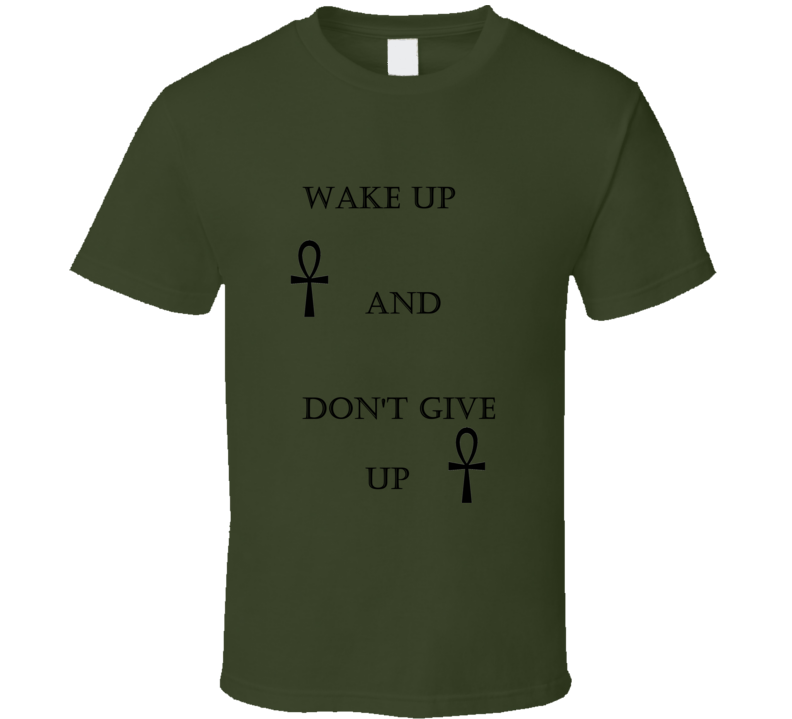 Wake Up And Don't Give Up T Shirt