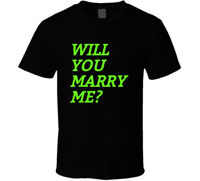 Will You Marry Me T-shirt ( Make Someone Happy )