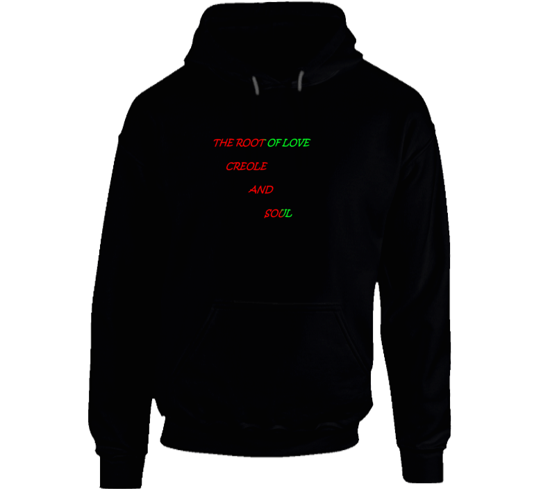 The Root Of Love Creole And Soul Hoodie