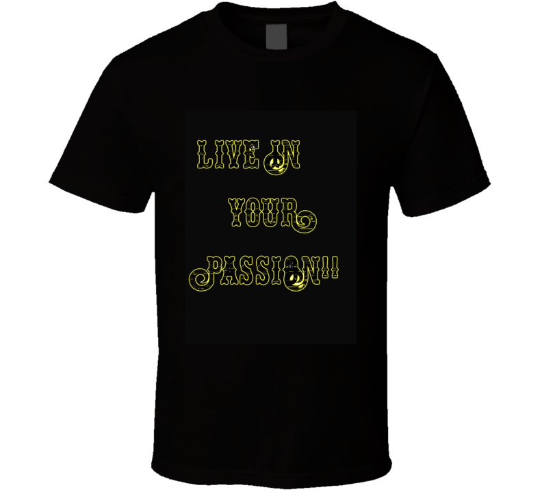 Original Live In Your Passion T Shirt