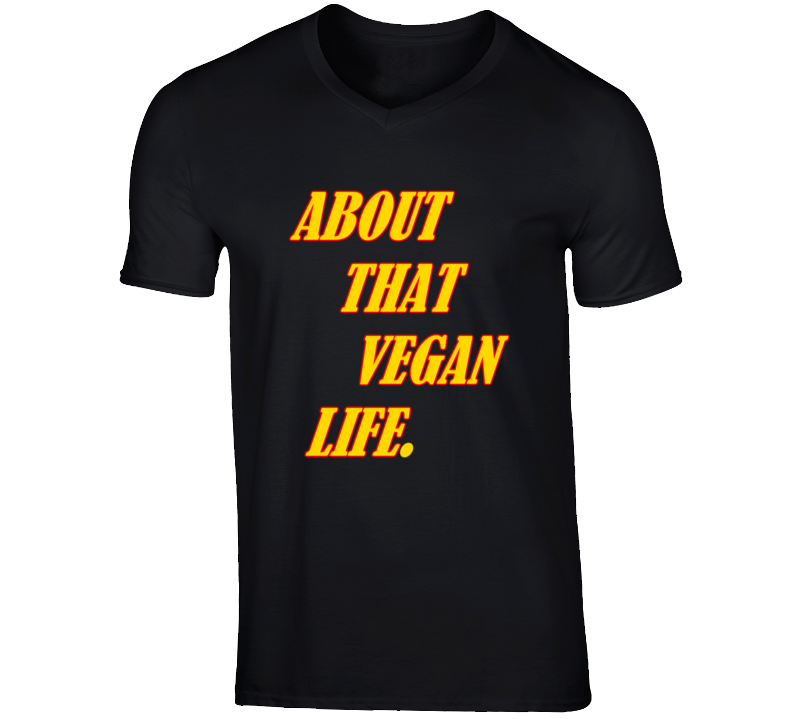About That Vegan Life V- Neck Tee T Shirt