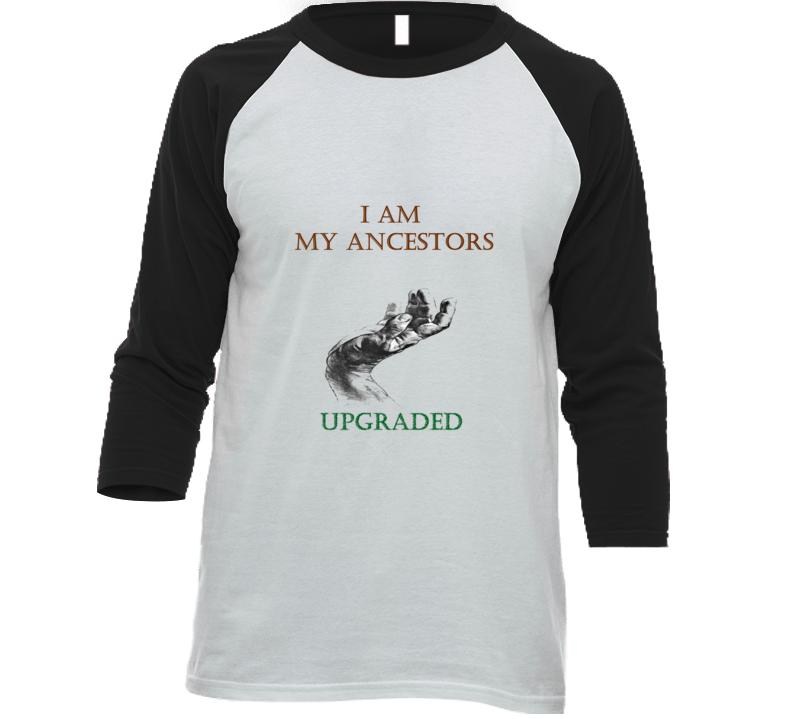 I Am My Ancestors Upgraded T Shirt