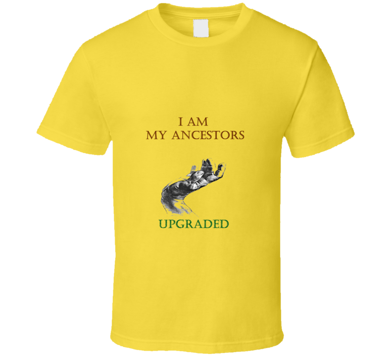 I Am My Ancestors Upgraded Classic Tee   T Shirt
