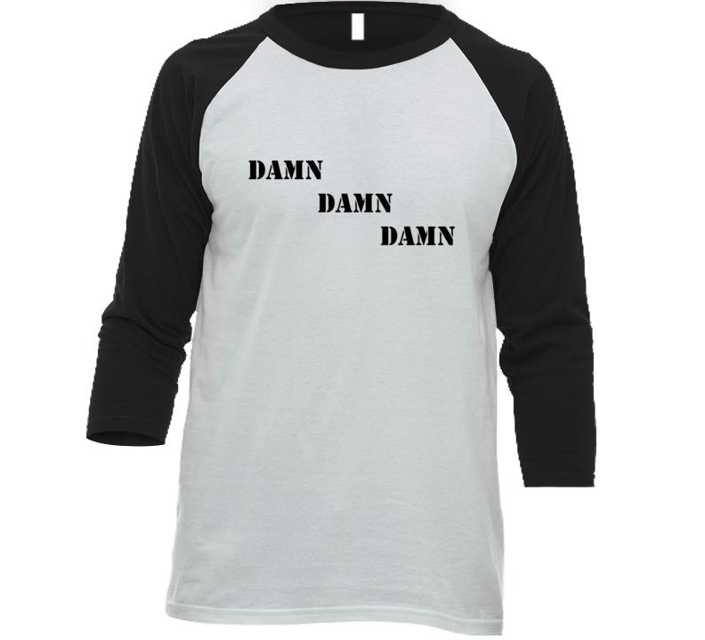 Damn Damn Damn T Shirt