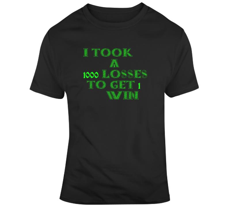 1000 Looses 1 Win  T Shirt
