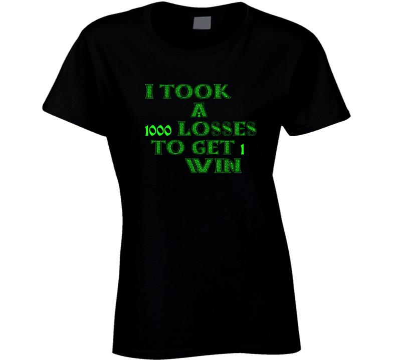 1000 Looses 1 Win Ladies T Shirt
