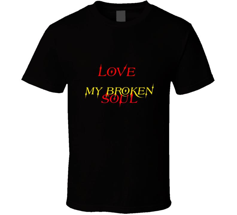 Love My Broken Soul T Shirt