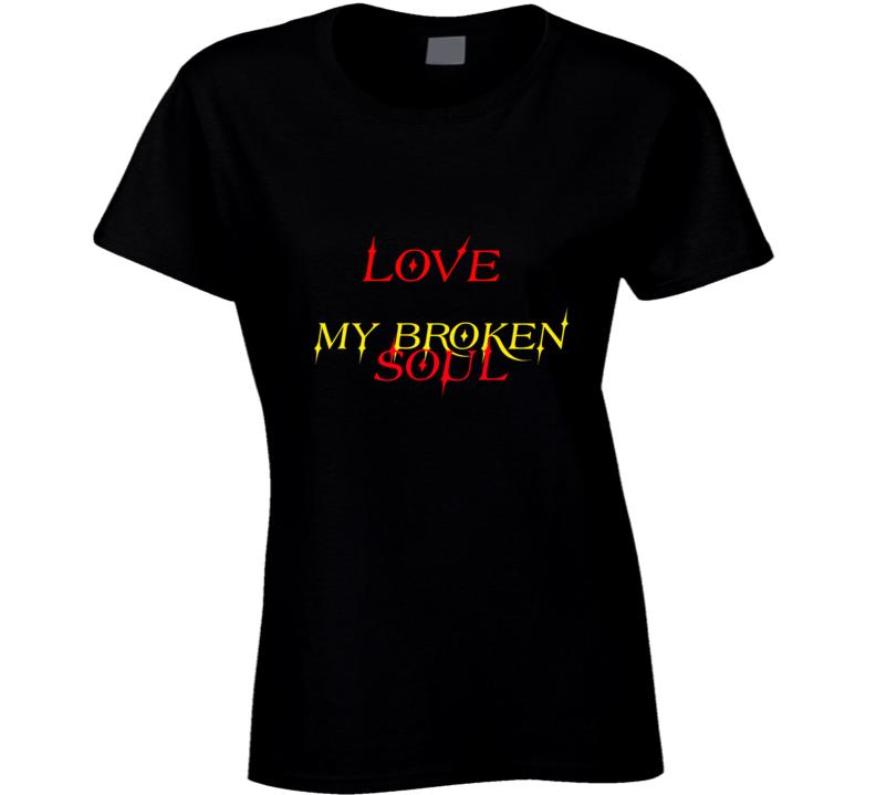 Love My Broken Soul Ladies T Shirt