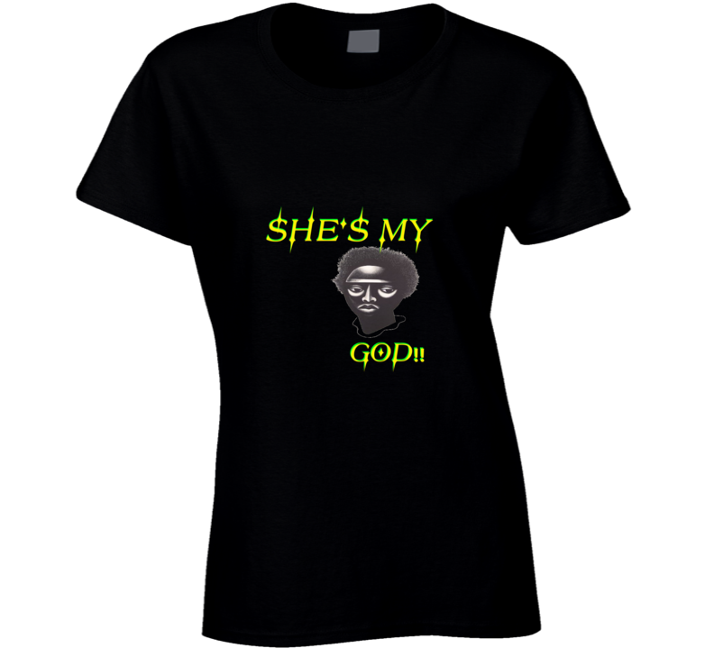 She's My God!! Collections Ladies T Shirt