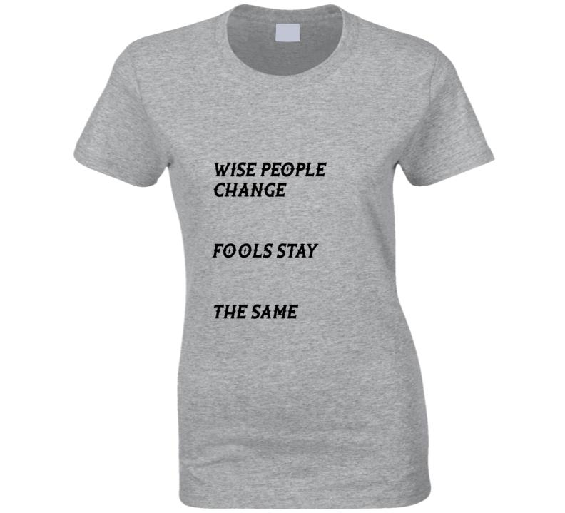 Wise People Change Ladies T Shirt