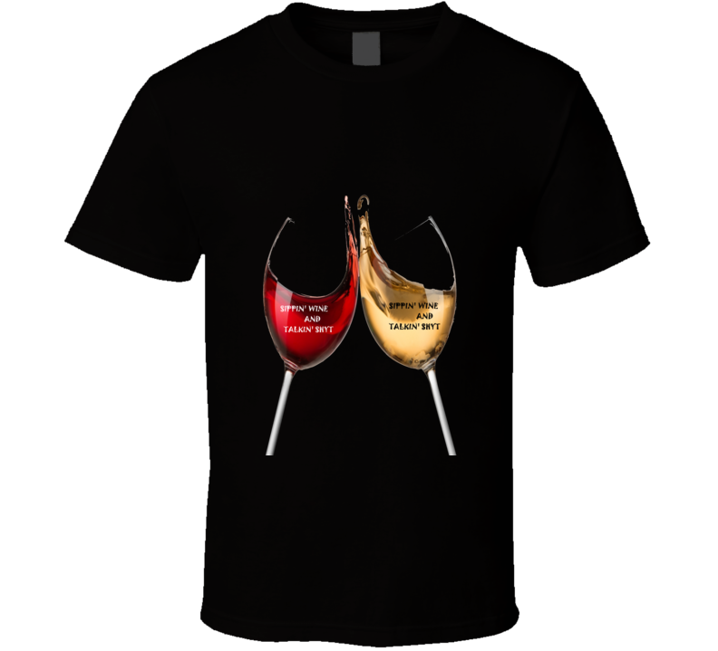 Sippin' Wine And Talkin' Shyt Give Away T Shirt
