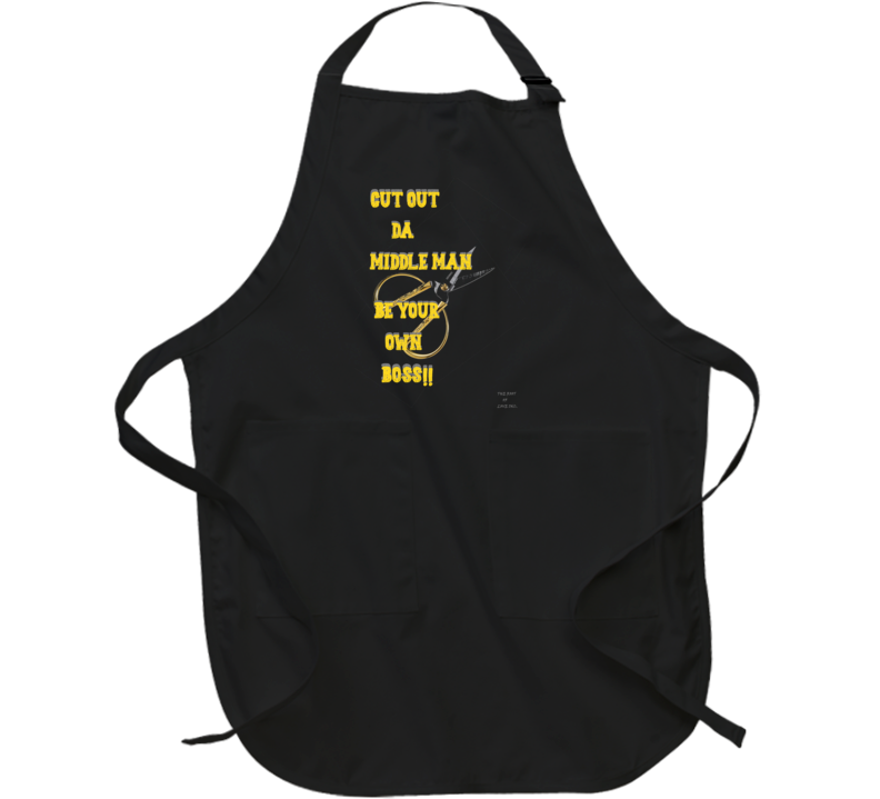 Cut Da Middle Man Be Your Own Boss Apron