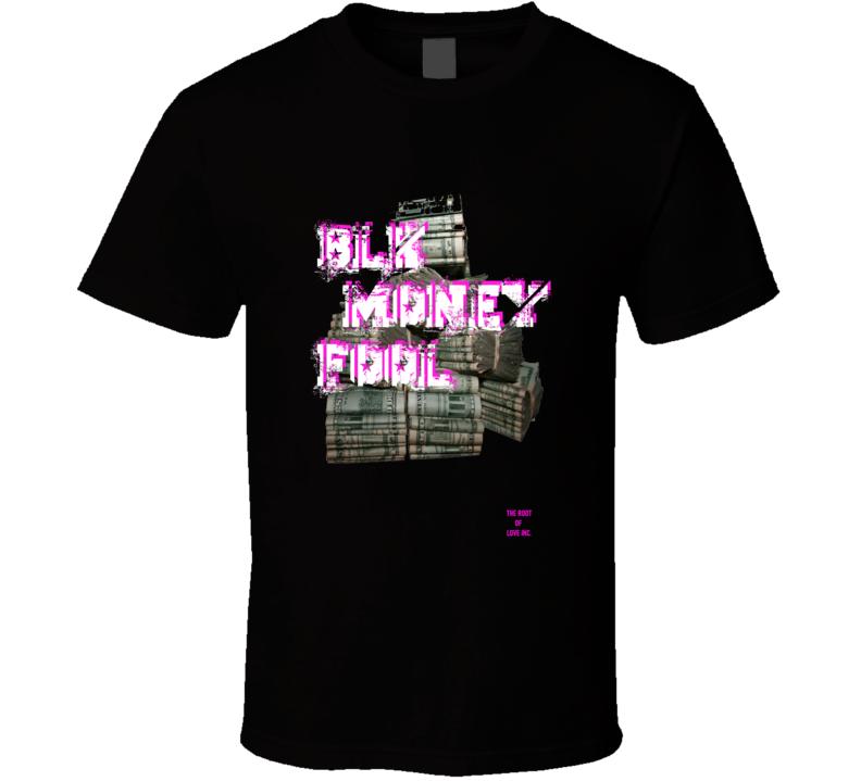 Blk Money Fool T Shirt