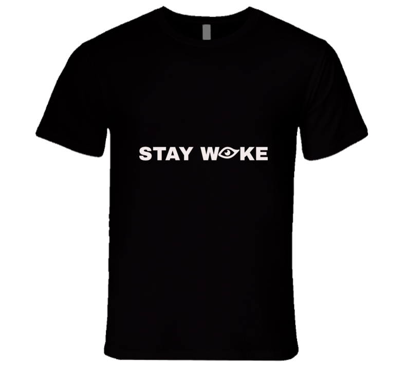 Stay Woke T Shirt