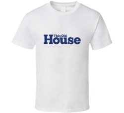 This Old House TV Show Fan T Shirt