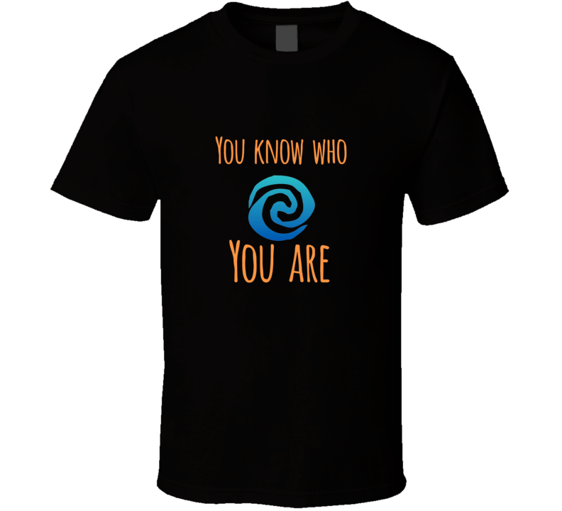 You Know Who You Are Fan T Shirt