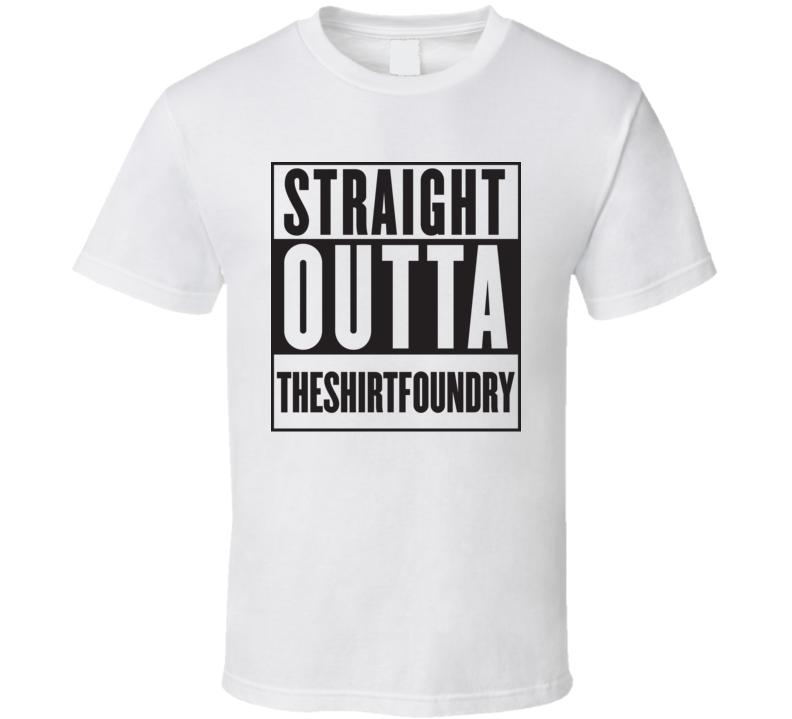 Straight Outta Tshirtfoundry Compton Parody T Shirt