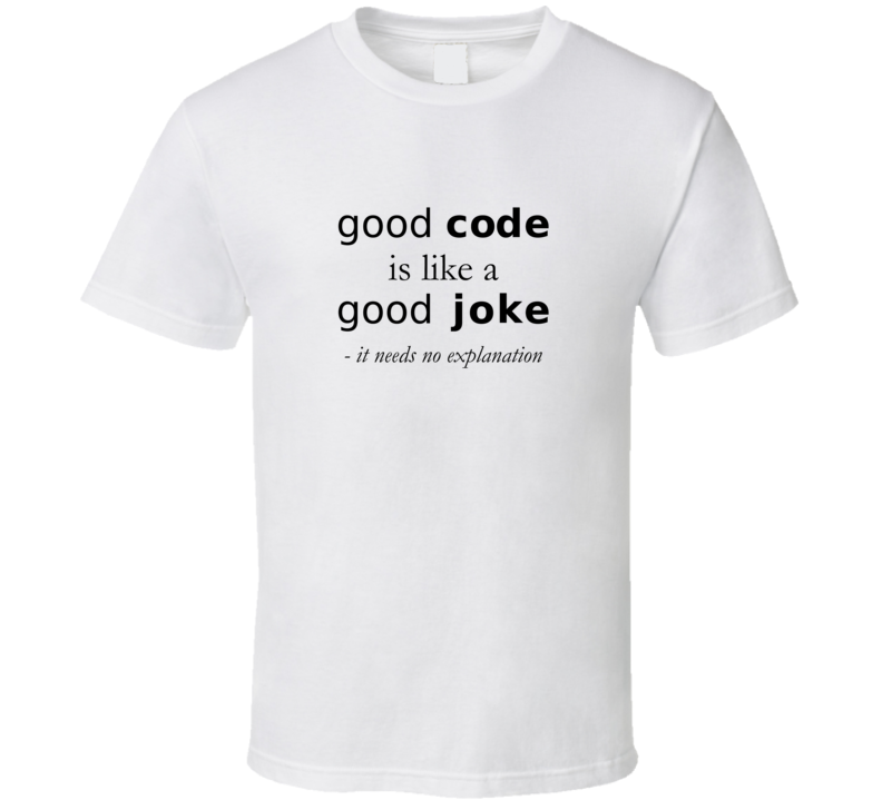 Good Code Is Like A Good Joke T Shirt