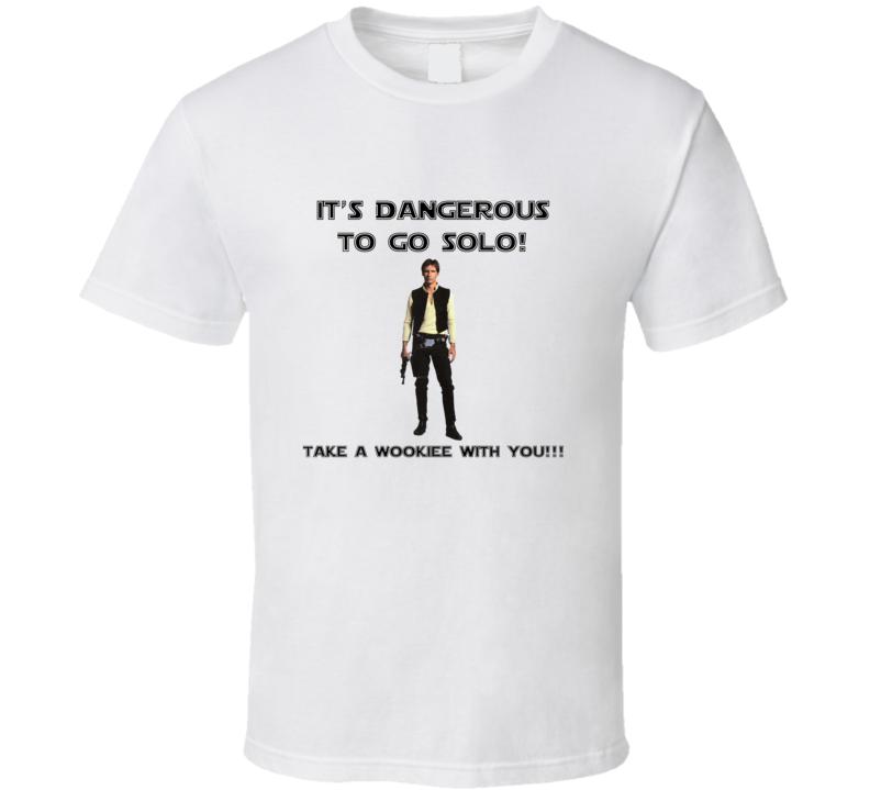 It's Dangerous To Go Solo Fan T Shirt