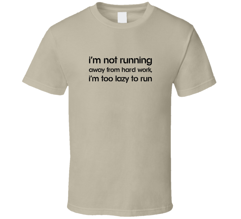 Too Lazy To Run Quote Fan T Shirt
