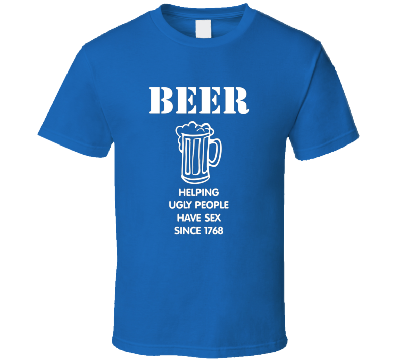 Beer Helping Ugly People Have Sex T Shirt