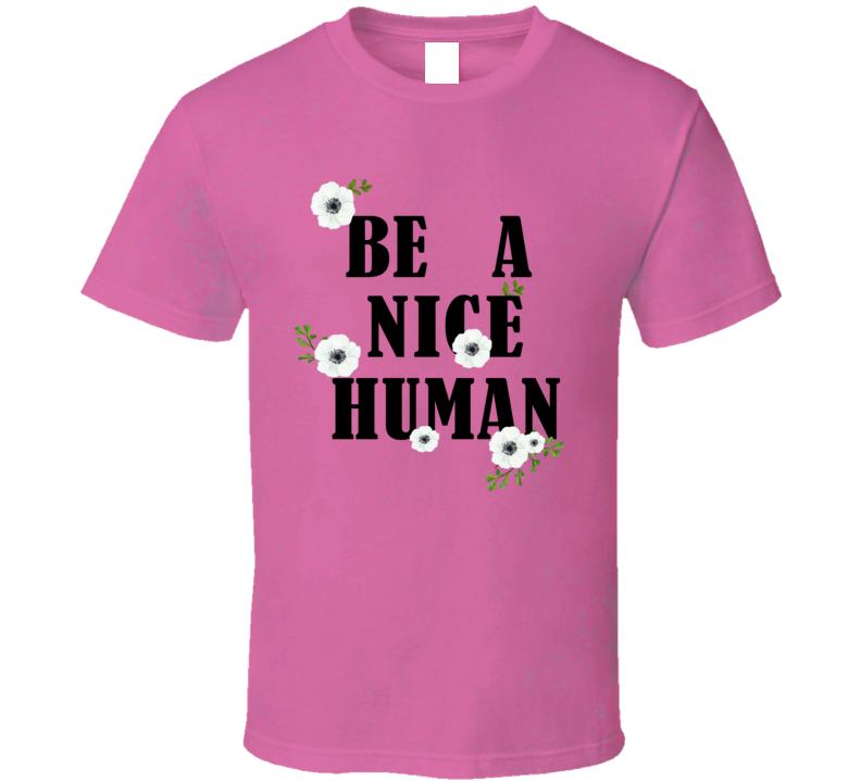 Be A Nice Human T Shirt