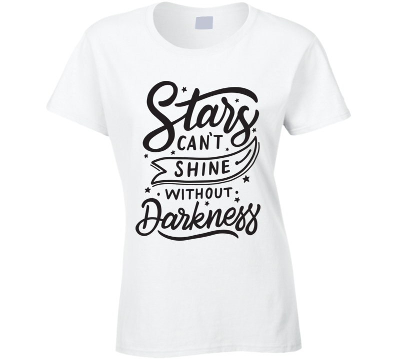 Stars Can't Shine Ladies T Shirt