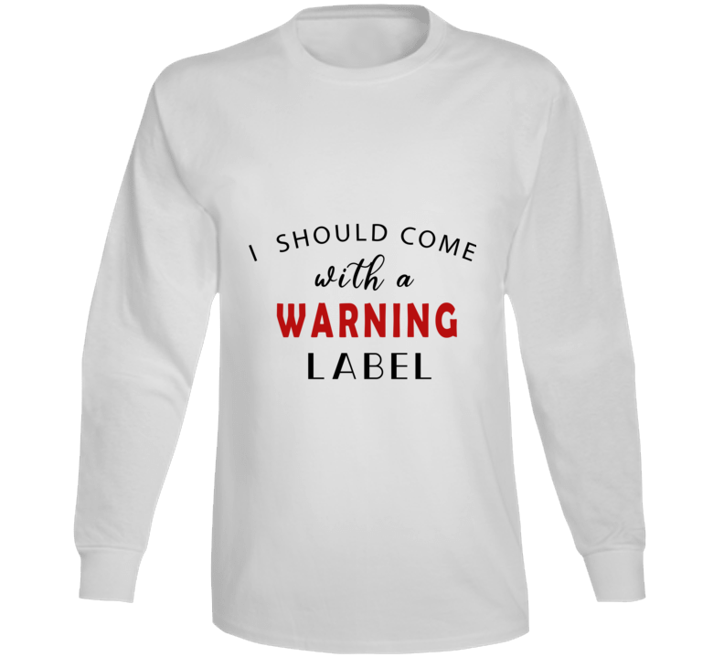 Warning Label Long Sleeve T Shirt
