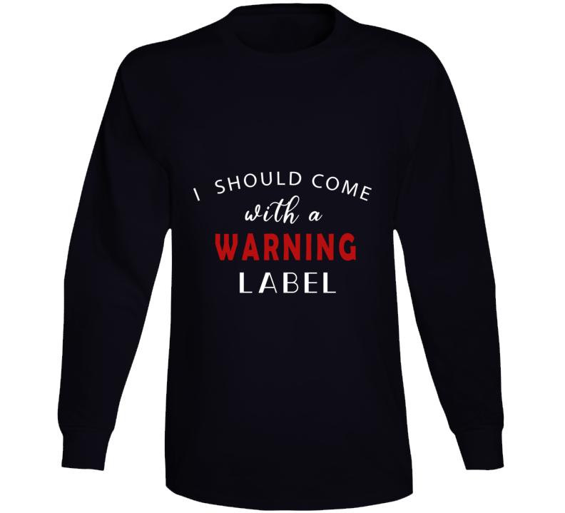 Warning Label Long Sleeve T Shirt