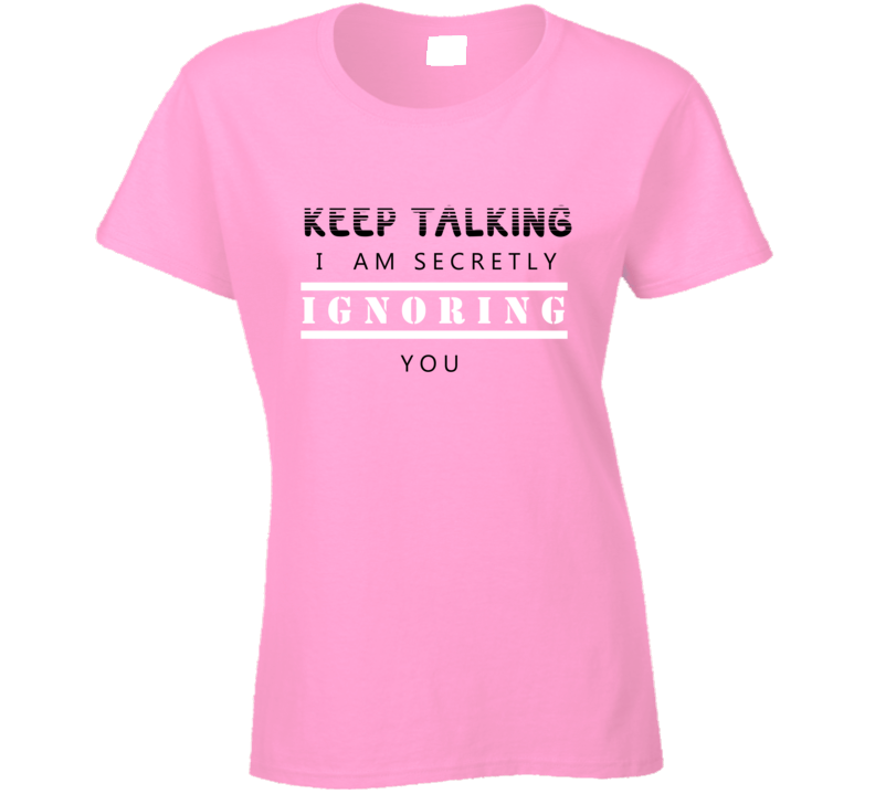 Secretly Talking Ladies T Shirt