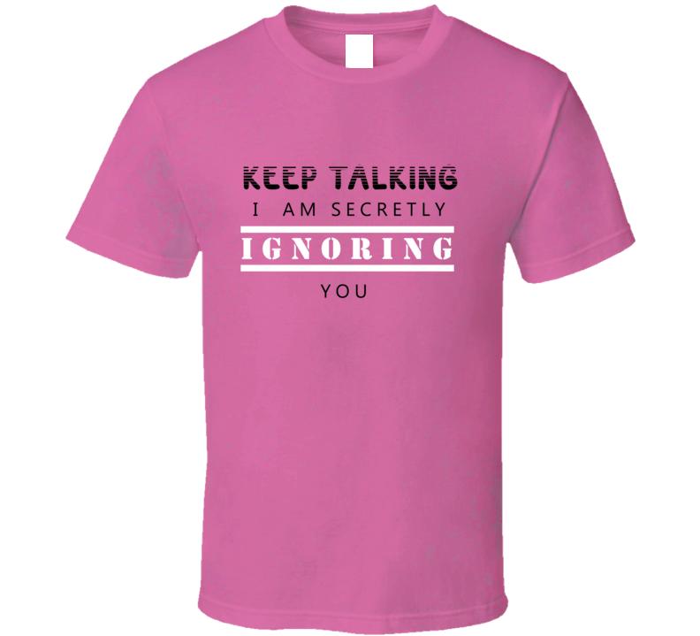 Secretly Talking T Shirt