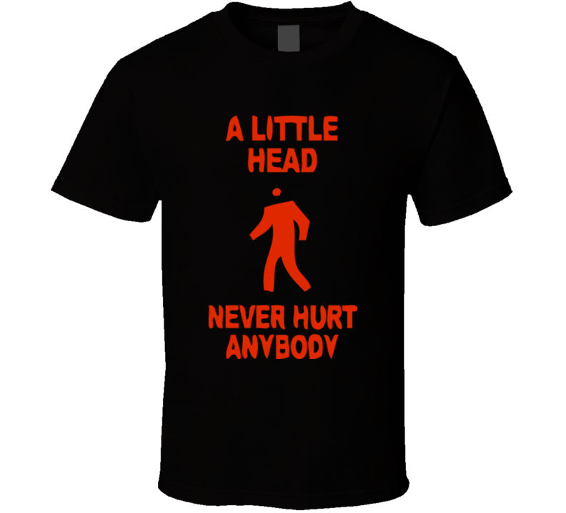 A Little Head Never Hurt Anybody T Shirt