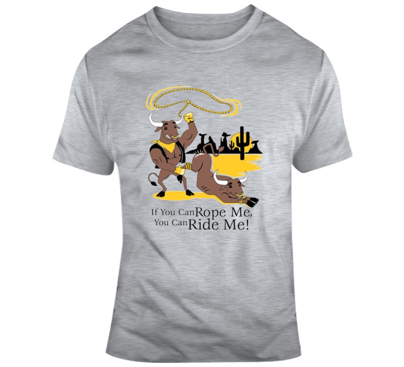 If You Can Rope Me, You Can Ride Me T Shirt