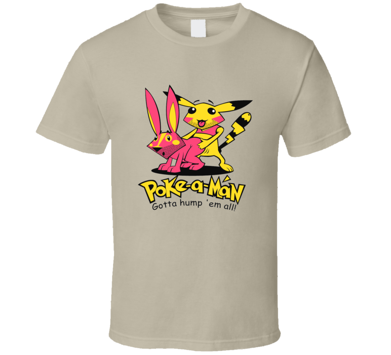 Poke A Man, Gotta Hump'em All T Shirt