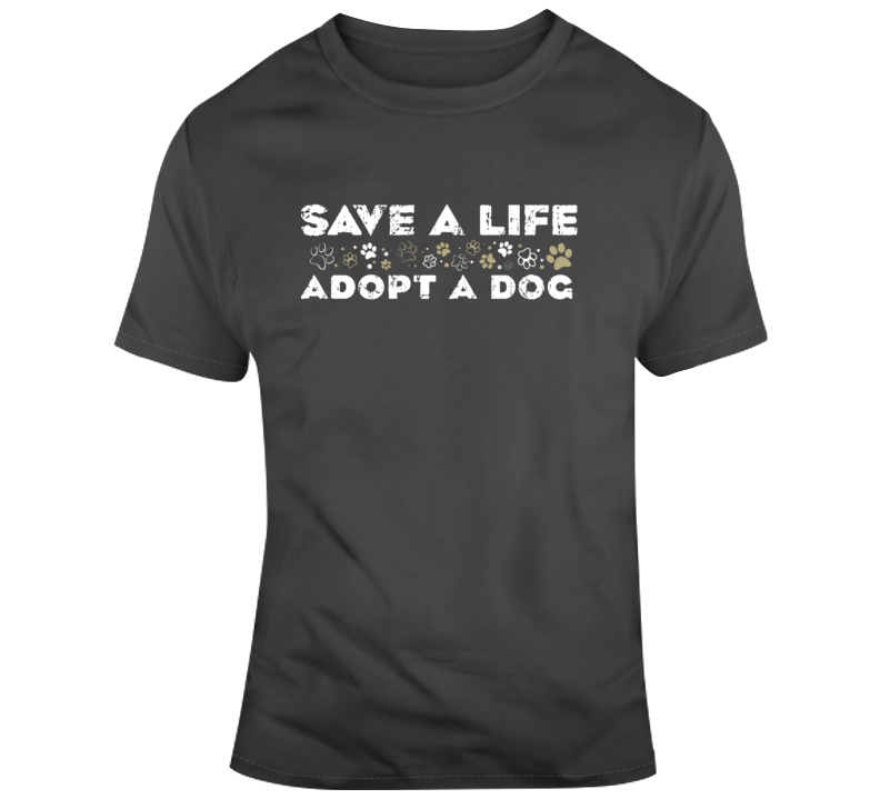 Save A Life, Adopt A Dog T Shirt