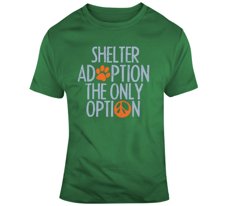 Shelter Adoption, The Only Option T Shirt