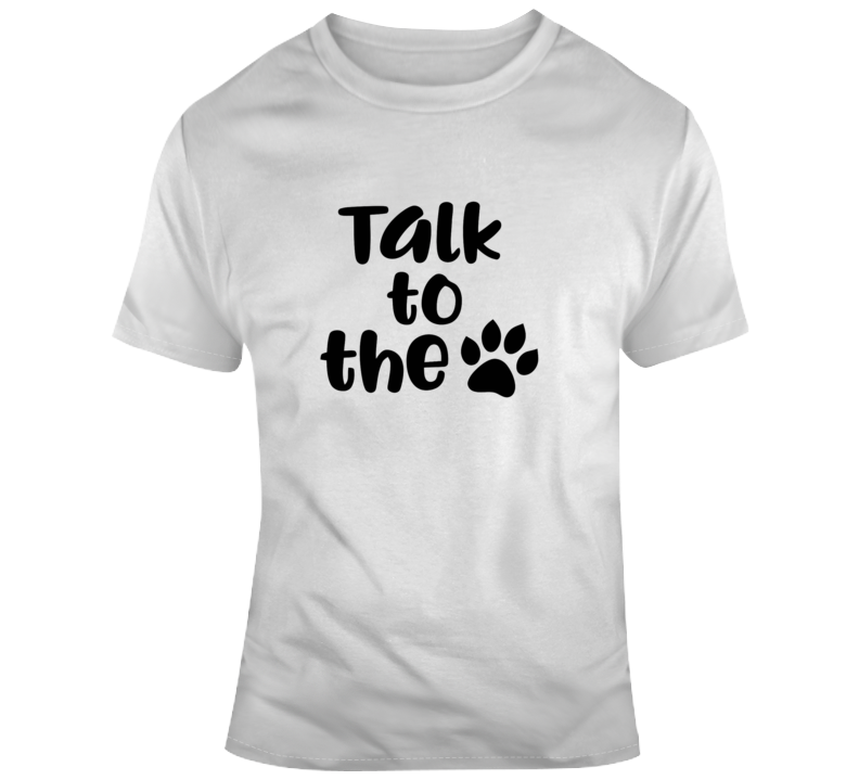 Talk To The Paw T Shirt