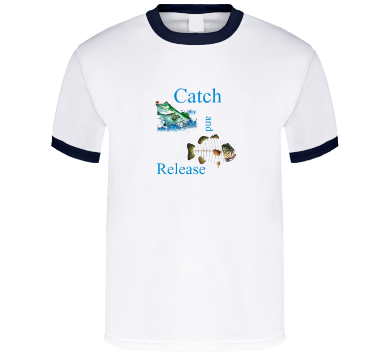 Catch And Release Fishing T Shirt