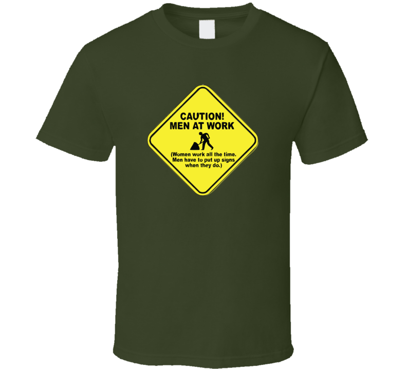 Caution Men At Work, Women Work All The Time T Shirt