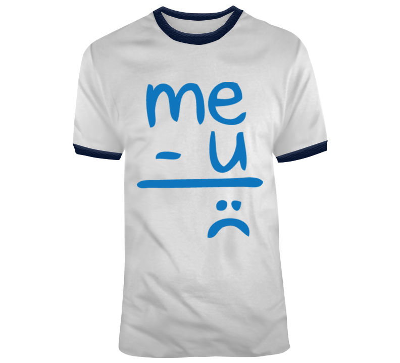 Me Minus You Equals Sadness T Shirt