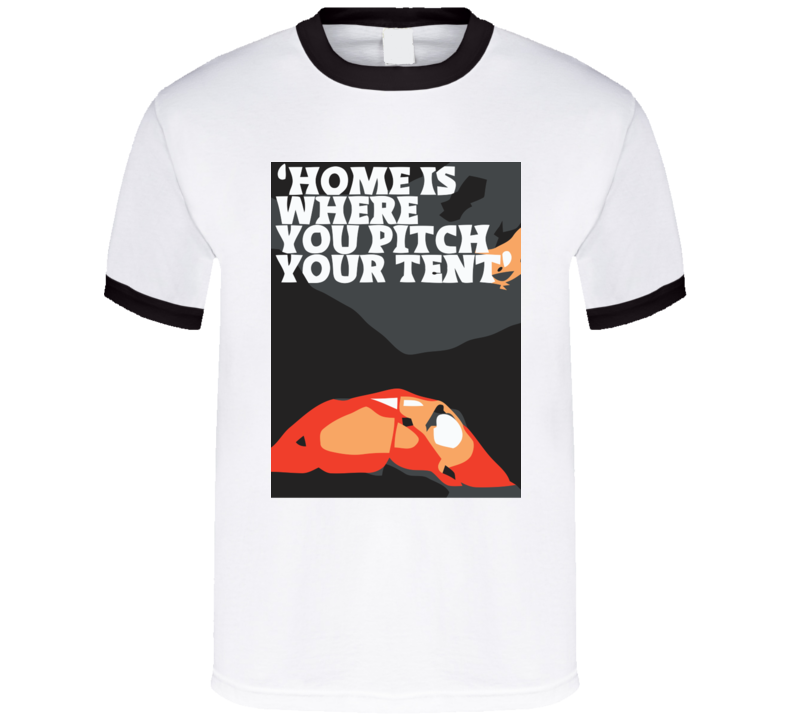 Home Is Where You Pitch Your Tent T Shirt