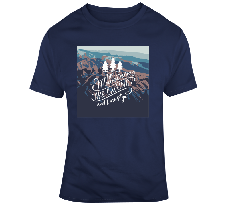 The Mountains Are Calling, And I Must Go T Shirt