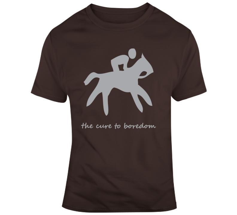 Horseback Riding, Cure To Boredom T Shirt