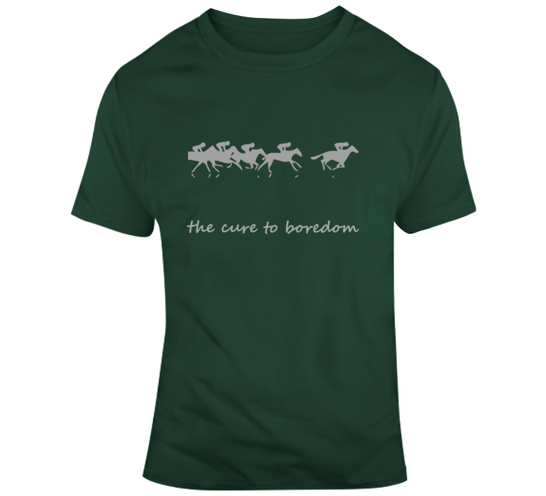 Horse Racing, Cure To Boredom T Shirt