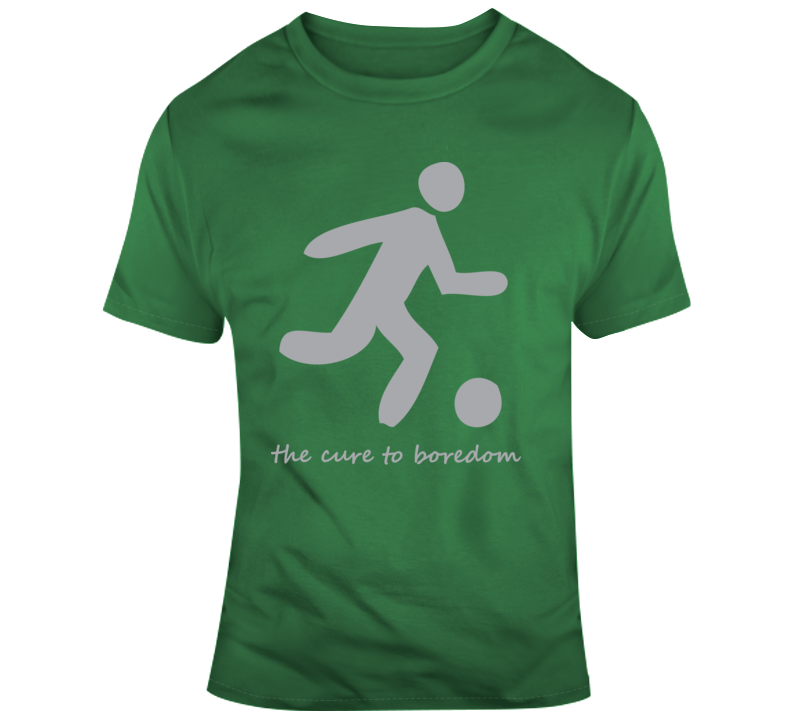 Soccer, Cure To Boredom T Shirt